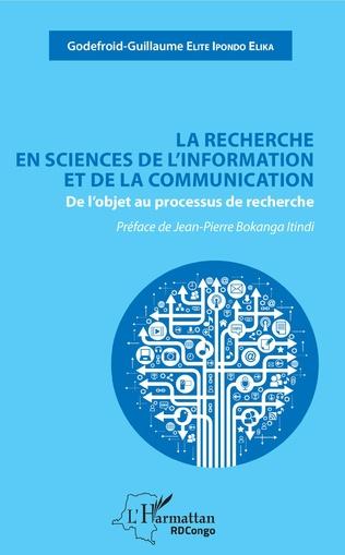 LA RECHERCHE EN SCIENCES DE L'INFORMATION ET DE LA COMMUNICATION De l'objet au processus de recherche