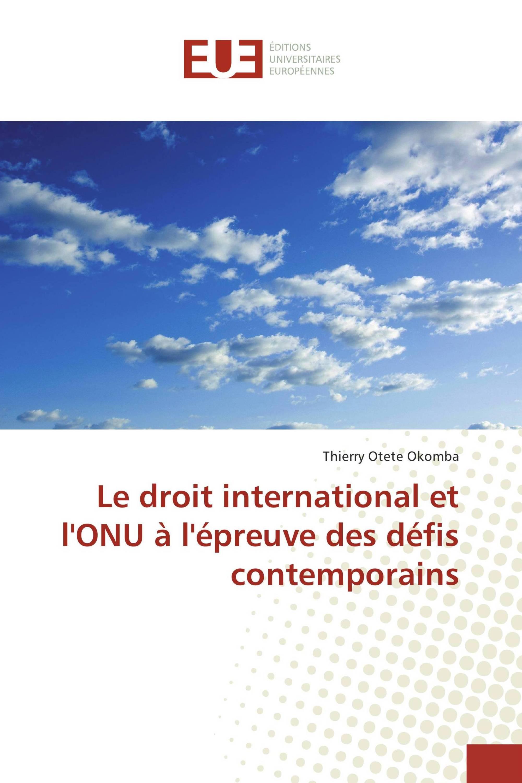 Le droit international et l'ONU à l'épreuve des défis contemporains