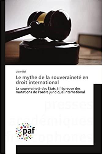 Le mythe de la souveraineté en droit international La souveraineté des États à l'épreuve des mutations de l'ordre juridique international