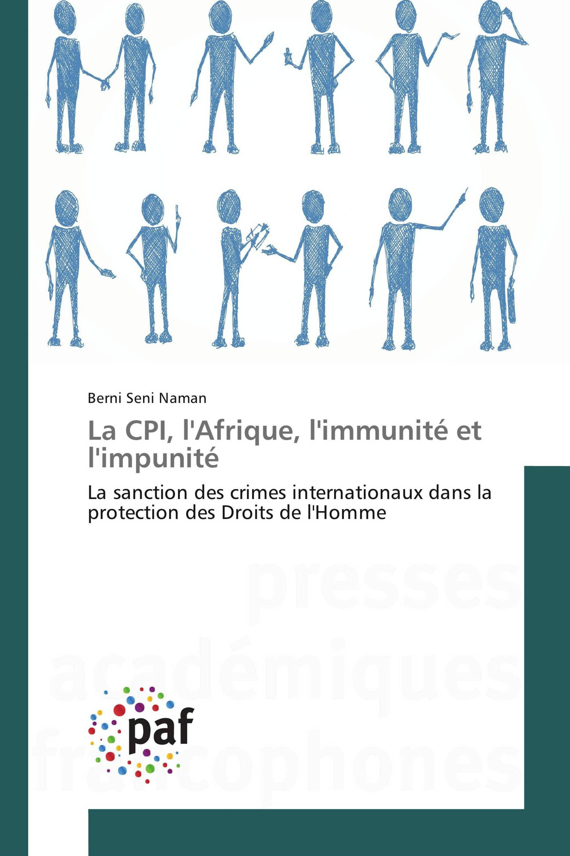 La CPI, l'Afrique, l'immunité et l'impunité La sanction des crimes internationaux dans la protection des Droits de l'Homme