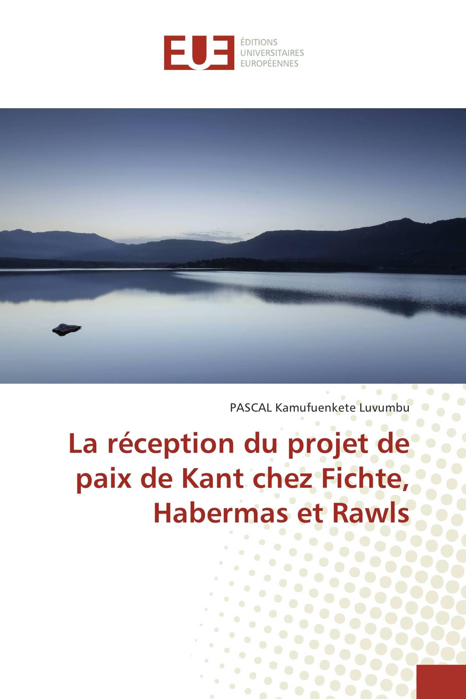 La réception du projet de paix de Kant chez Fichte, Habermas et Rawls