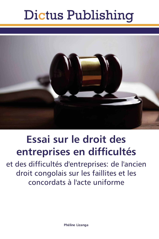 Essai sur le droit des entreprises en difficultés et des difficultés d'entreprises: de l'ancien droit congolais sur les faillites et les concordats à l'acte uniforme