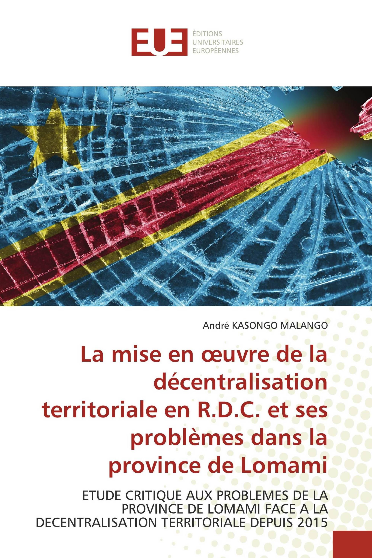 La mise en œuvre de la décentralisation territoriale en R.D.C. et ses problèmes dans la province de Lomami ETUDE CRITIQUE AUX PROBLEMES DE LA PROVINCE DE LOMAMI FACE A LA DECENTRALISATION TERRITORIALE