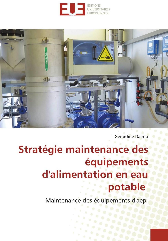 Stratégie maintenance des équipements d'alimentation en eau potable Maintenance des équipements d'aep