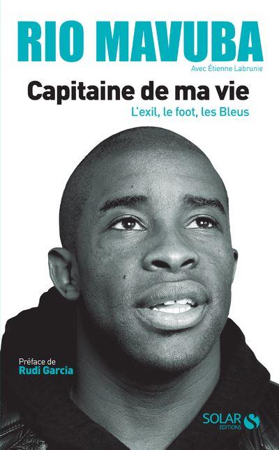 Capitaine de ma vie - L'exil, le foot, les Bleus