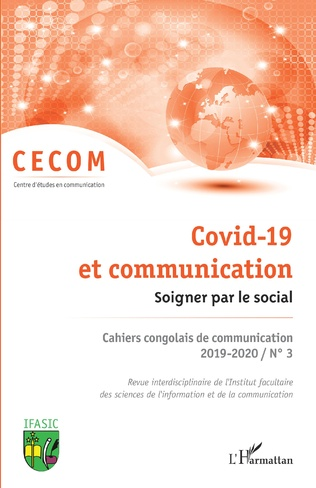 COVID-19 ET COMMUNICATION. SOIGNER PAR LE SOCIAL. Cahiers congolais de communication 2019-2020 / N° 3