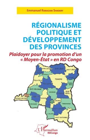 RÉGIONALISME POLITIQUE ET DÉVELOPPEMENT DES PROVINCES Plaidoyer pour la promotion d'un « Moyen-État » en RD Congo