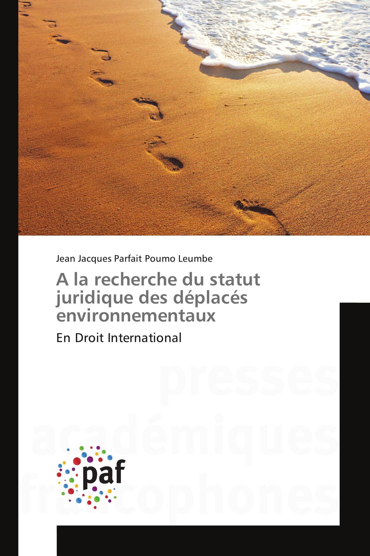 A la recherche du statut juridique des déplacés environnementaux En Droit International