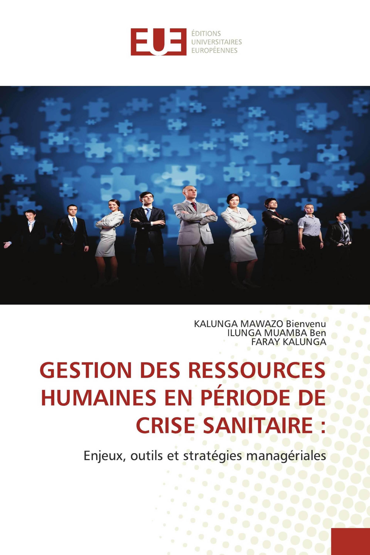 GESTION DES RESSOURCES HUMAINES EN PÉRIODE DE CRISE SANITAIRE : Enjeux, outils et stratégies managériales